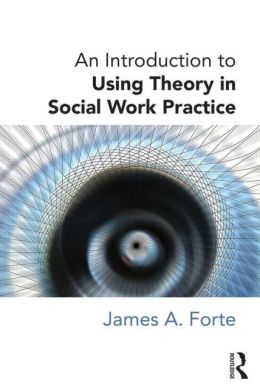 An Introduction to Using Theory in Social Work Practice