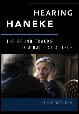 Walker's Book 'Hearing Haneke: The Sound Tracks of a Radical Auteur'