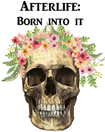 'Afterlife: Born Into It'